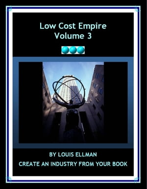 Low Cost Empire: Creating an Industry From Your Book by Louis Ellman
