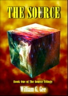 The Source: Book One of the Source Trilogy by William G. Gee