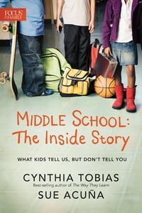 Middle School: The Inside Story: What Kids Tell Us, But Don't Tell You