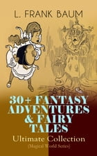 30+ FANTASY ADVENTURES & FAIRY TALES – Ultimate Collection (Magical World Series): The Wizard of Oz Series, Dot and Tot of Merryland, Mother Goose in  by L. Frank Baum
