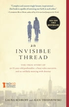 An Invisible Thread: The True Story of an 11-Year-Old Panhandler, a Busy Sales Executive, and an Unlikely Meeting with De by Laura Schroff