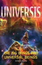 Universis: Big Bangs and Universal Beings by Patrick Cusick