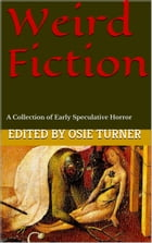 Weird Fiction: A Collection of Early Speculative Horror by Osie Turner