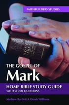 The Gospel of Mark: Bible Study Guide by Mathew Bartlett