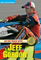 On the Track with...Jeff Gordon by Matt Christopher