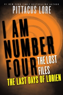 Book I Am Number Four: The Lost Files: The Last Days of Lorien by Pittacus Lore