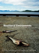 Neoliberal Environments: False Promises and Unnatural Consequences