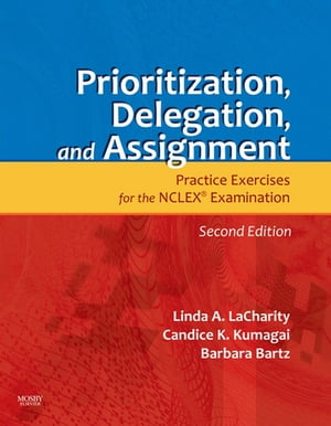 Prioritization,  Delegation,  and Assignment Practice Excercises for the NCLEX Exam