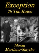 Exception To The Rules by Morag Mortimer-Smythe