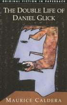 The Double Life of Daniel Glick by Maurice Caldera