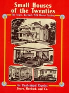 Small Houses of the Twenties: The Sears, Roebuck 1926 House Catalog by Sears Roebuck and Co.