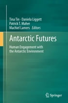 Antarctic Futures: Human Engagement with the Antarctic Environment
