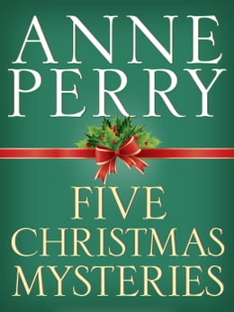 Book Five Christmas Mysteries: A Christmas Journey, A Christmas Visitor, A Christmas Guest, A Christmas… by Anne Perry