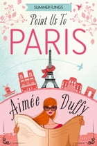 Point Us to Paris (Summer Flings, Book 3) by Aimee Duffy