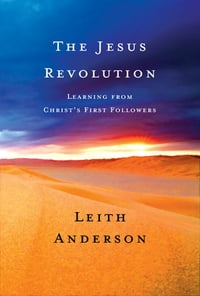 The Jesus Revolution: Learning from Christ's First Followers