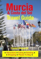 Murcia & Costa del Sol Travel Guide: Attractions, Eating, Drinking, Shopping & Places To Stay by Daniel Sheppard