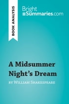 A Midsummer Night's Dream by William Shakespeare (Book Analysis): Detailed summary, analysis and reading guide by Bright Summaries
