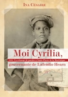 Moi Cyrilia, gouvernante de Lafcadio Hearn: 1888. Un échange de paroles à Saint-Pierre de la Martinique by Ina Césaire