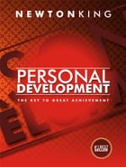 PERSONAL DEVELOPMENT: The Key to Great Achievement by Newton King
