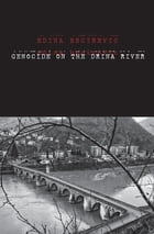Genocide on the Drina River by Ms. Edina Becirevic