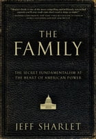 The Family: The Secret Fundamentalism at the Heart of American Power by Jeff Sharlet