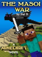 The Maiso War: A Minecraft Novel by Pat B.