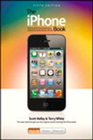 The iPhone Book: Covers iPhone 4S,  iPhone 4,  and iPhone 3GS Covers iPhone 4S,  iPhone 4,  and iPhone 3GS