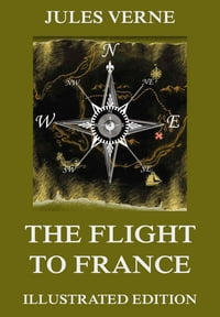 The Flight To France: Extended Annotated & Illustrated Edition