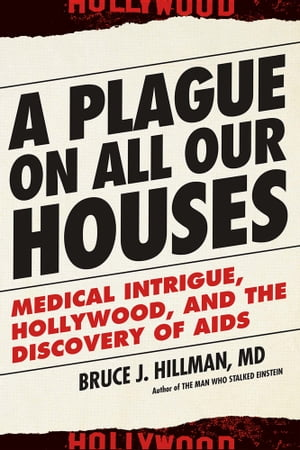 A Plague on All Our Houses Medical Intrigue,  Hollywood,  and the Discovery of AIDS