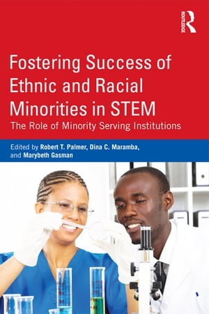 Fostering Success of Ethnic and Racial Minorities in STEM The Role of Minority Serving Institutions