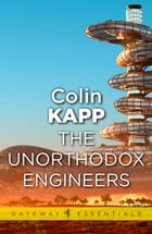 The Unorthodox Engineers by Colin Kapp