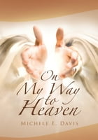 On My Way to Heaven by Michele E. Davis