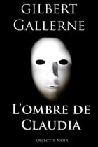 L'ombre de Claudia by Gilbert Gallerne