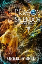 Dragon Splendor by Ophelia Bell