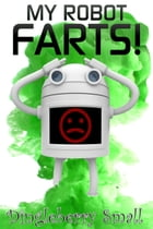 My Robot Farts by Dingleberry Small