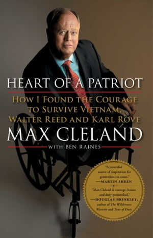 Heart of a Patriot How I Found the Courage to Survive Vietnam,  Walter Reed and Karl Rove