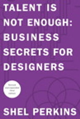 Book Talent is Not Enough: Business Secrets for Designers by Shel Perkins