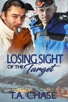 Losing Sight of the Target by T.A. Chase