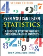 Even You Can Learn Statistics: A Guide for Everyone Who Has Ever Been Afraid of Statistics by David M. Levine