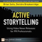 Active Storytelling: Using Video News Releases for PR Professionals by Brian Solis
