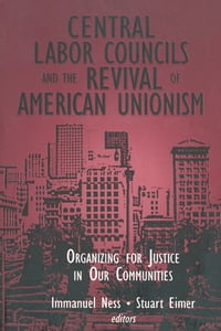 Central Labor Councils and the Revival of American Unionism: Organizing for Justice in Our…