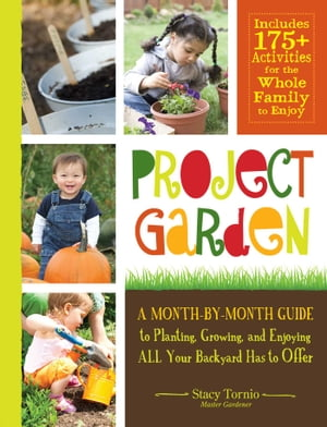 Project Garden A Month-by-Month Guide to Planting,  Growing,  and Enjoying ALL Your Backyard Has to Offer