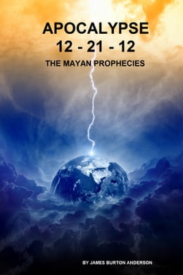 Book Apocalypse 12-21-12 The Mayan Prophecies by James Burton Anderson