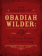 The Legend of Obadiah Wilder: The Glorious Defeat of the Dickenson Gang by Erica Vetsch