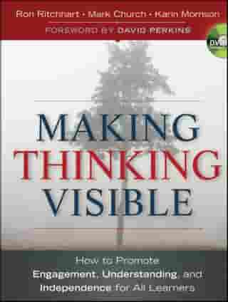 Making Thinking Visible: How to Promote Engagement, Understanding, and Independence for All Learners by Ron Ritchhart