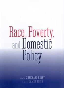 Book Race, Poverty, and Domestic Policy by Professor C. Michael Henry