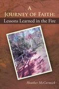 A Journey of Faith: Lessons Learned in the Fire 771d075d-08c2-460e-9250-7280a59d05cd