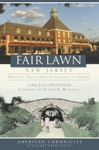 Fair Lawn, New Jersey: Historic Tales from Settlement to Suburb by Jane Lyle Diepeveen