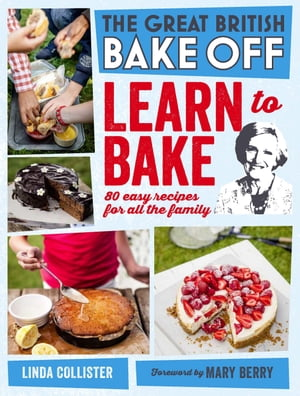 Great British Bake Off: Learn to Bake 80 easy recipes for all the family