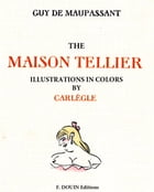 The maison Tellier. Illustrations in colors by Carlege by Guy de Maupassant